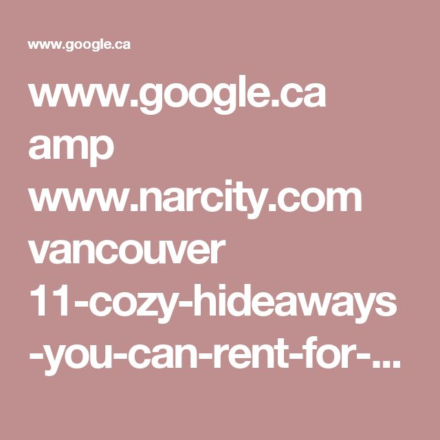 www.google.ca amp www.narcity.com vancouver 11-cozy-hideaways-you-can-rent-for-a-romantic-weekend-getaway-in-bc amp