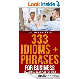 '333 Idioms + Phrases: For Business Including 3 Examples For Each' is for both students of the English language and teachers. A great resource of business idioms like 'Corner a market'.