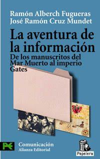 ALBERCH I FUGUERAS, R. y CRUZ MUNDET, J. R. La aventura de la información. De los manuscritos del Mar Muerto al imperio Gates. Madrid: Alianza Editorial, 2004, 232 p.