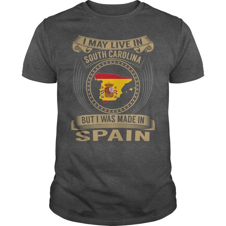 I May Live In South Carolina But I Was Made In Spain T-Shirt, Hoodie South Carolina Tee Shirts