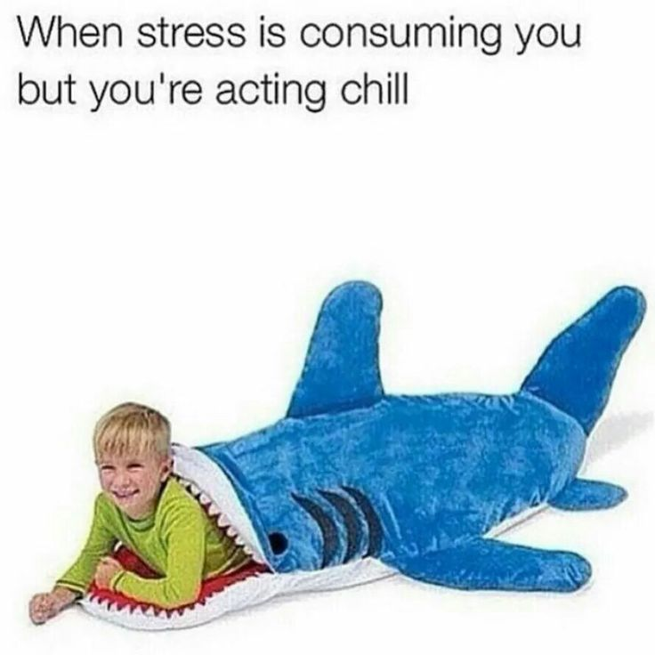 when stress is consuming you but you're acting chill