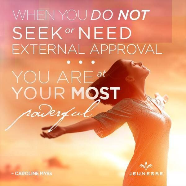 When you do not seek or need external approval you are at your most powerful. -Caroline Myss