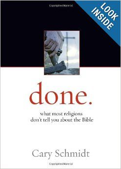 Done.: What most religions don't tell you about the Bible: Cary Schmidt: 9781598940060: Amazon.com: Books