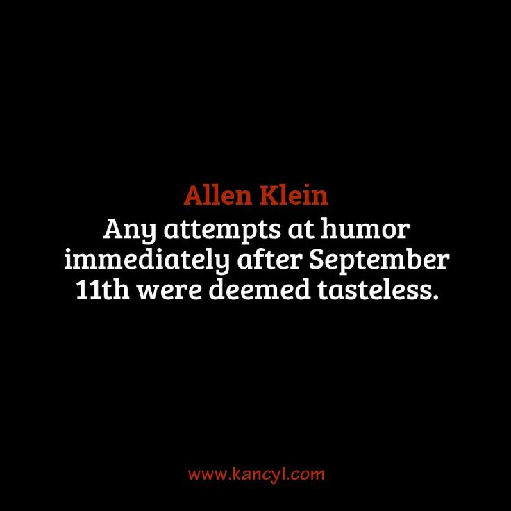 """Any attempts at humor immediately after September 11th were deemed tasteless."", Allen Klein"