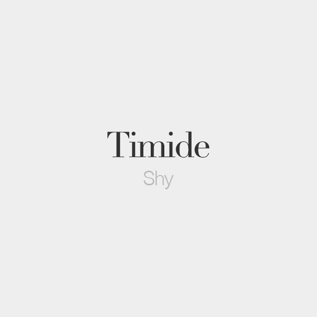 Timide (both masculine and feminine) | Shy | /ti.mid/