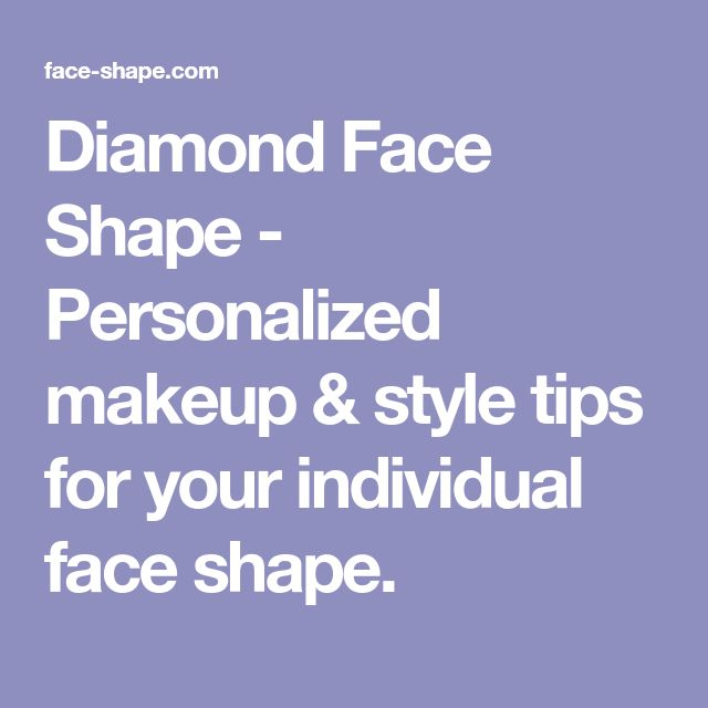 Diamond Face Shape - Personalized makeup & style tips for your individual face shape.