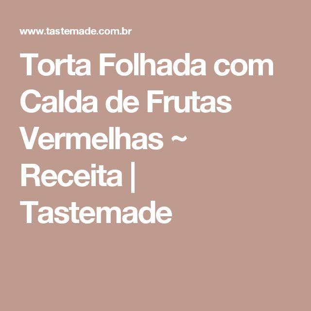 Torta Folhada com Calda de Frutas Vermelhas ~ Receita | Tastemade