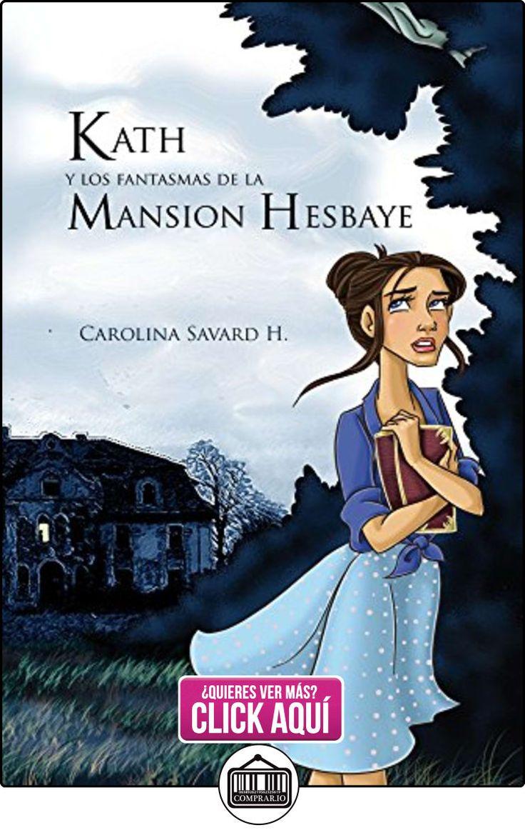 Kath y los fantasmas de la Mansion Hesbaye Carolina Savard ✿ Libros infantiles y juveniles - (De 6 a 9 años) ✿ ▬► Ver oferta: http://comprar.io/goto/B010MPINTW