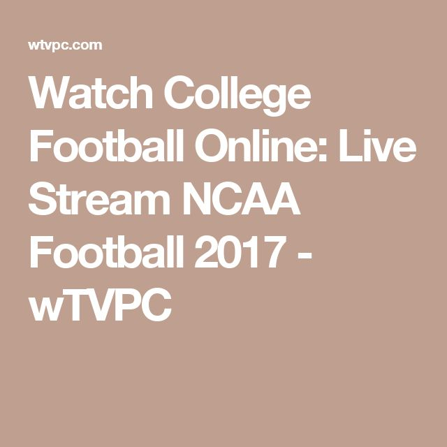 Watch College Football Online: Live Stream NCAA Football 2017 - wTVPC