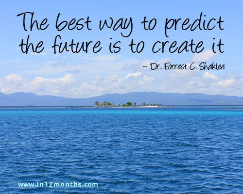 The best way to predict the future is to create it. Dr Forrest C Shaklee quote  Photo: San Blas Islands - Panama