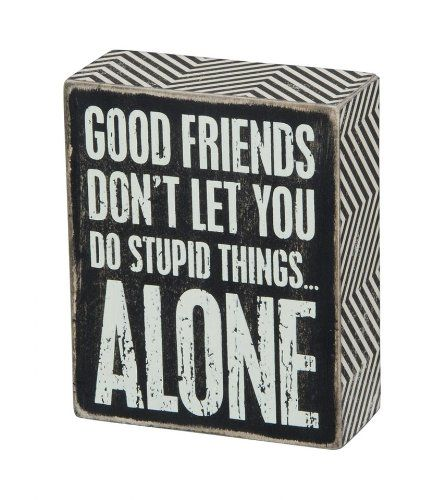 Good Friends Don't Let You Do Stupid Things Alone Box Sign would be a thoughtful gift for your best friend. Available online and in our shop!