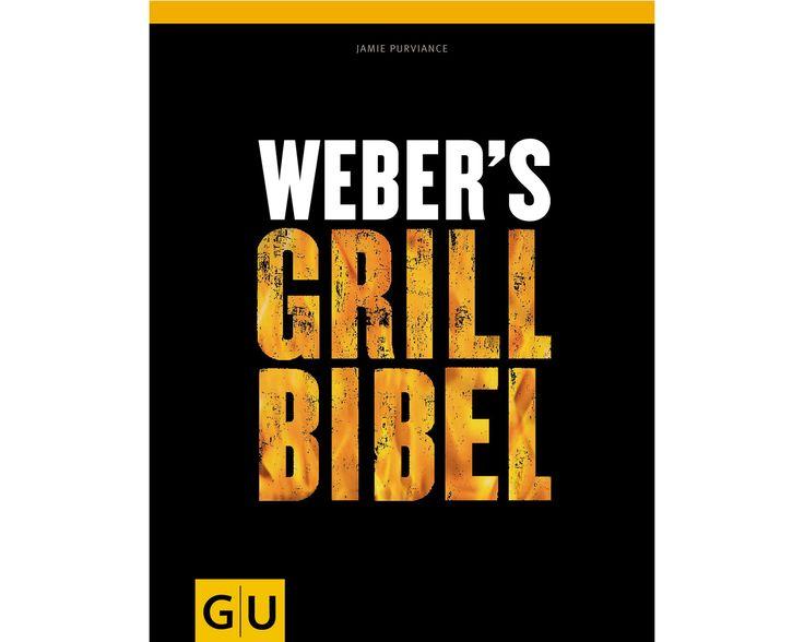 Weber Grill und Koch Buch : Weber's Grill Bibel - Beste Rezepte für jeden Tag
