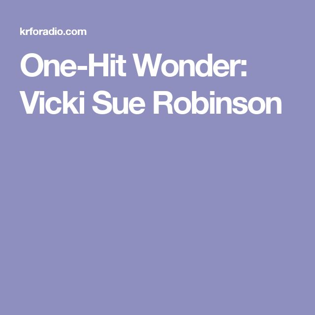 One-Hit Wonder:  Vicki Sue Robinson