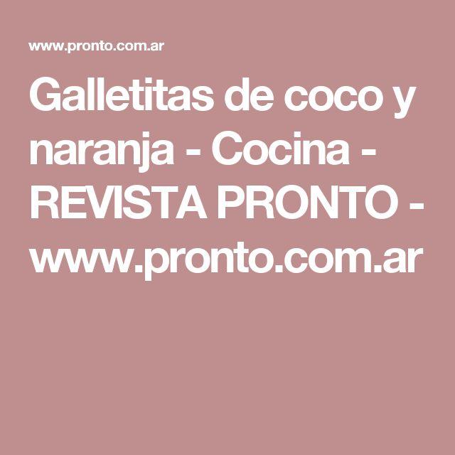 Galletitas de coco y naranja - Cocina - REVISTA PRONTO - www.pronto.com.ar