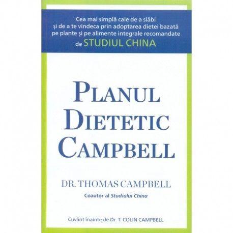 Planul dietetic Campbell: Cea mai simpla cale de a slabi si de a te vindeca (ed. tiparita)
