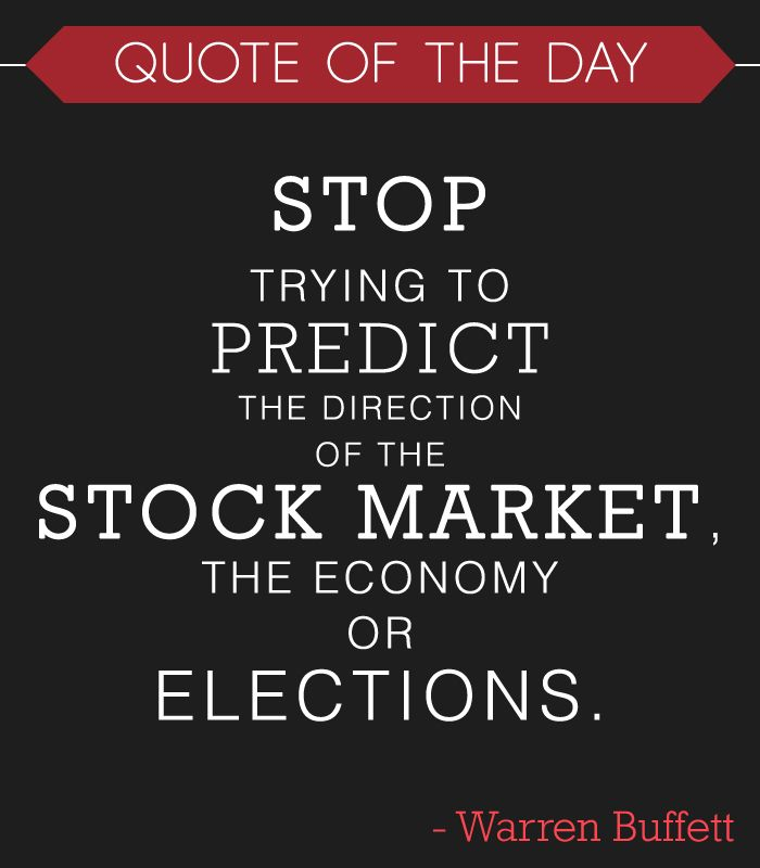 "Market Quotes: ""Stop Trying To Predict The Direction Of The Stock Market"