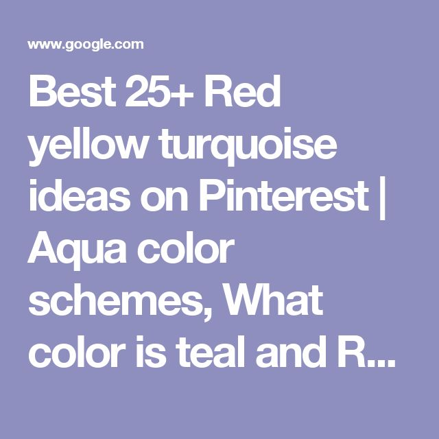 Best 25+ Red yellow turquoise ideas on Pinterest | Aqua color schemes, What color is teal and Red color combinations