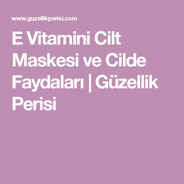 E Vitamini Cilt Maskesi ve Cilde Faydaları | Güzellik Perisi