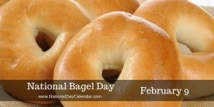 National Bagel Day - February 9