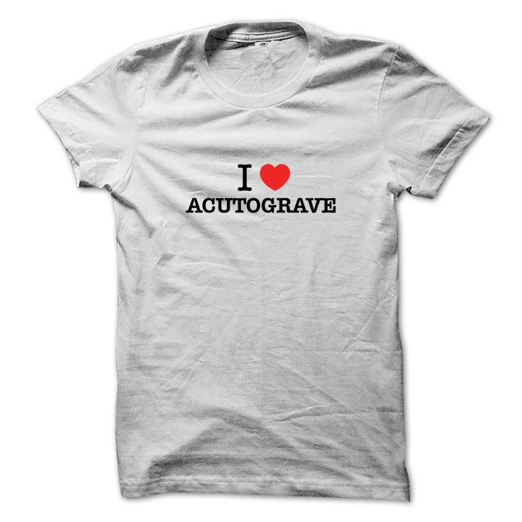 I Love ACUTOGRAVEIf you love  ACUTOGRAVE, then its must be the shirt for you. It can be a better gift too.I Love ACUTOGRAVE