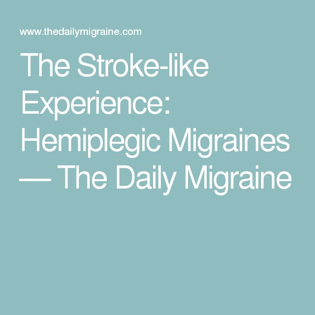 The Stroke-like Experience: Hemiplegic Migraines — The Daily Migraine