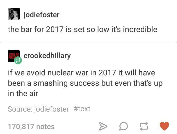 YOU HAD ONE JOB 2017 - DON'T FUCKING BLOW UP THE PLANET IN A NUCLEAR HOLOCAUST - ONE JOB! AND YOU COULDN'T EVEN GET THAT RIGHT