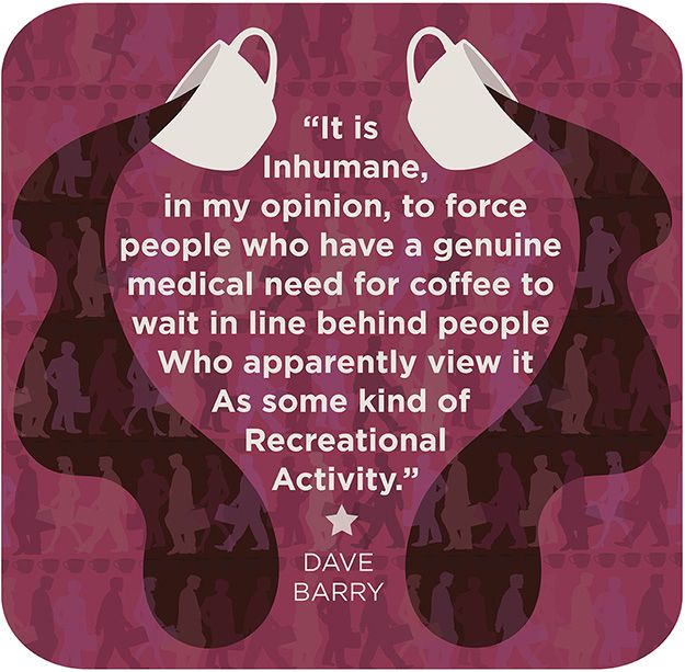 """It is inhumane, in my opinion, to force people who have a genuine medical need for coffee to wait in line behind people who apparently view it as some kind of recreational activity."" ~Dave Barry #coffee #quotesCoffee Lovers, Real Life, Cups Of Coffe, Coffe Quotes, Truths, Dave Barry, Coffee Quotes, Starbucks, Coffee Addict"