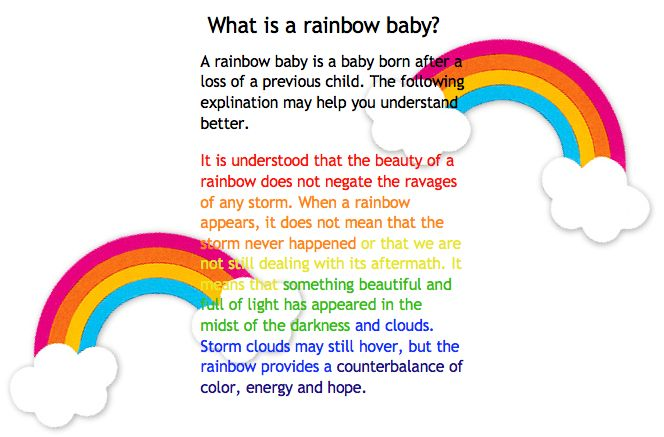 A Rainbow Baby is a baby born following a miscarriage or stillbirth. Description from fitmommydiaries.blogspot.com. I searched for this on bing.com/images