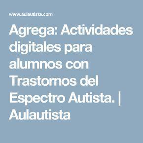 Agrega: Actividades digitales para alumnos con Trastornos del Espectro Autista. | Aulautista