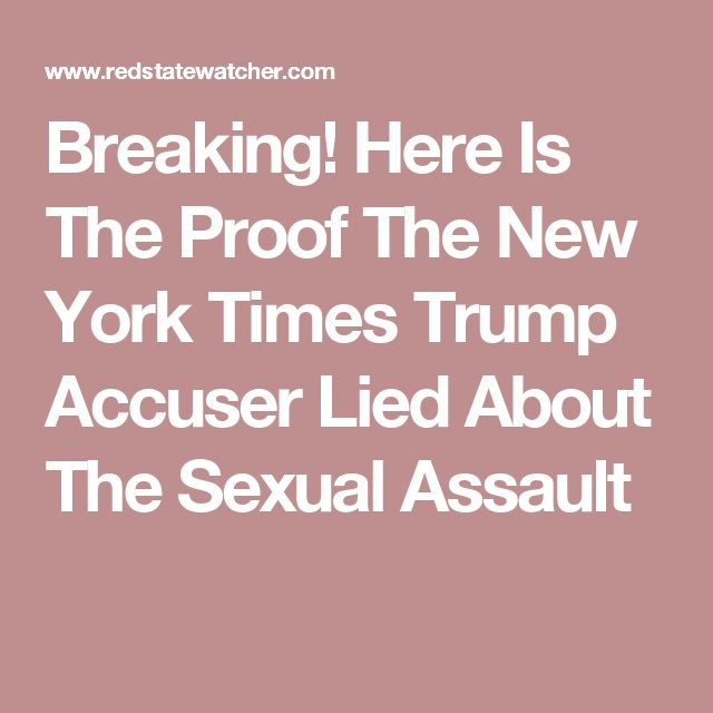 Breaking! Here Is The Proof The New York Times Trump Accuser Lied About The Sexual Assault