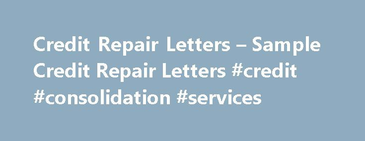 Credit Repair Letters – Sample Credit Repair Letters #credit #consolidation #services http://credit.remmont.com/credit-repair-letters-sample-credit-repair-letters-credit-consolidation-services/  #credit repair letters # Credit Repair Letters – Sample Cred