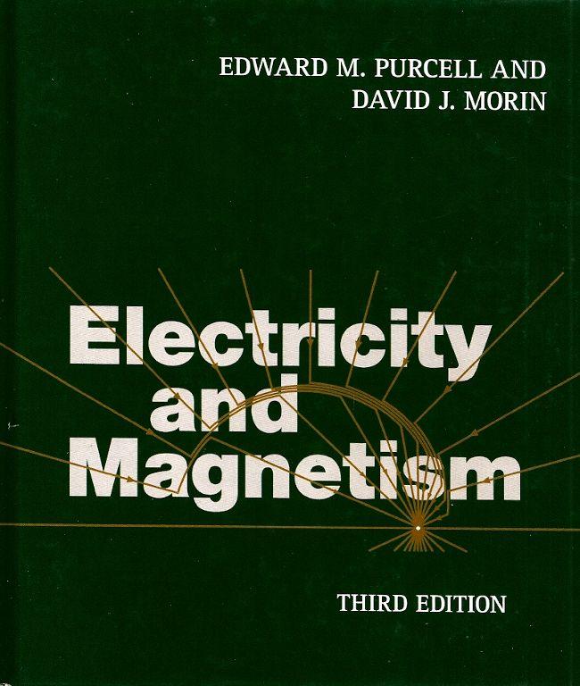 PURCELL, Edward M.; MORIN, David J.. Electricity and magnetism. 3 ed. reimpr. Cambridge: Cambridge University Press, 2015. xxii, 839 p. ISBN 9781107014022. Inclui bibliografia e índice; il. tab. quad.; 24x21cm.  Google Books: http://books.google.com.br/books?id=A2rS5vlSFq0C&printsec=frontcover&hl=pt-BR  Palavras-chave: ELETROMAGNETISMO.  CDU 537.8 / P985e / 3 ed. reimpr. / 2015