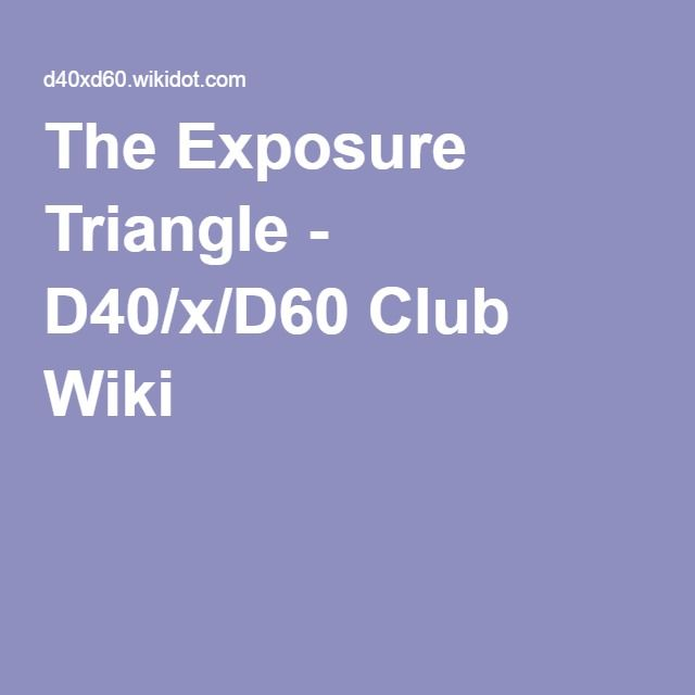 The Exposure Triangle - D40/x/D60 Club Wiki