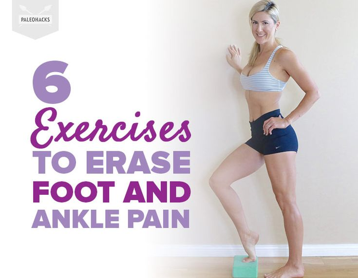 6 Exercises to Erase Foot and Ankle Pain