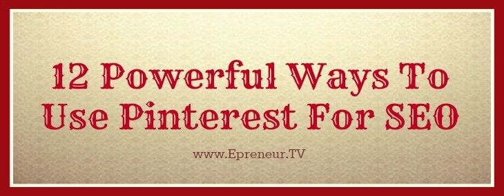 12 Powerful Ways To Use Pinterest For SEO
