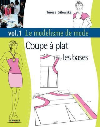 Teresa Gilewska - Le modélisme de mode. Tome 1, Coupe à plat, les bases - 2008
