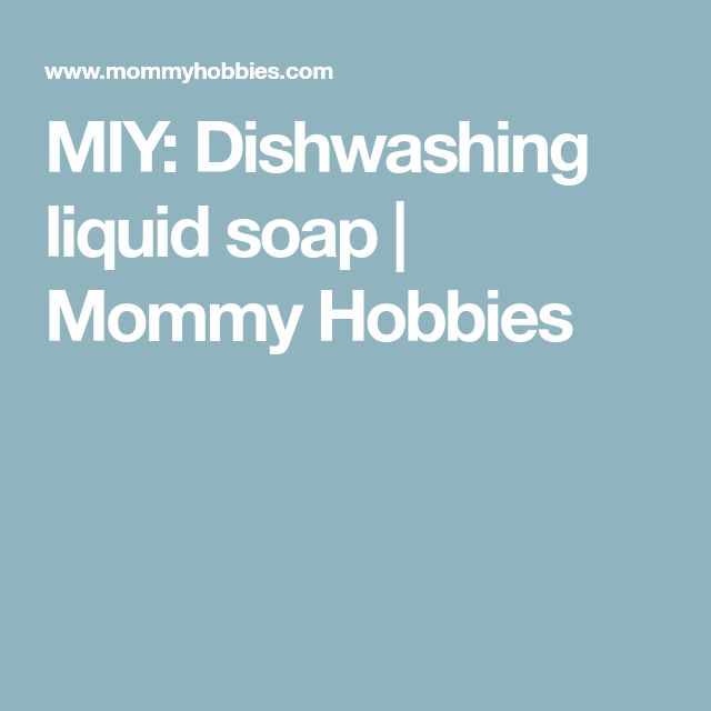 MIY: Dishwashing liquid soap | Mommy Hobbies