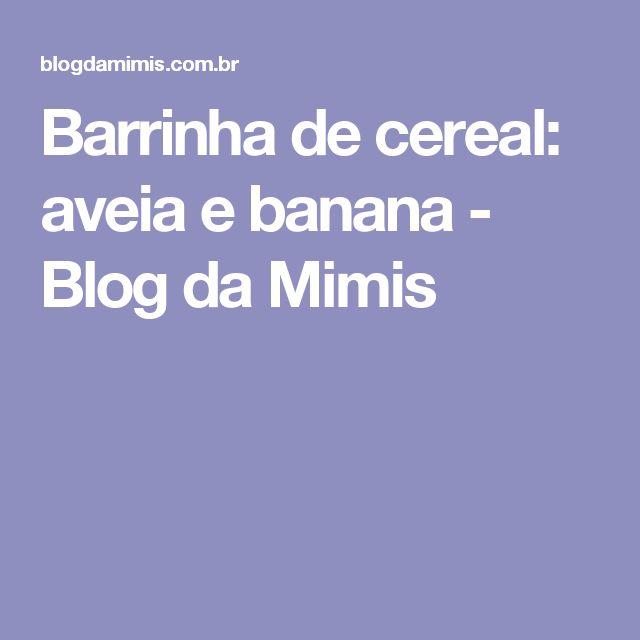 Barrinha de cereal: aveia e banana - Blog da Mimis