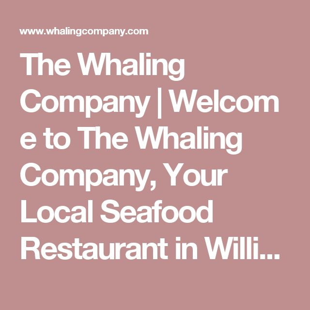 The Whaling Company|Welcome to The Whaling Company, Your Local Seafood Restaurant in Williamsburg, VA.