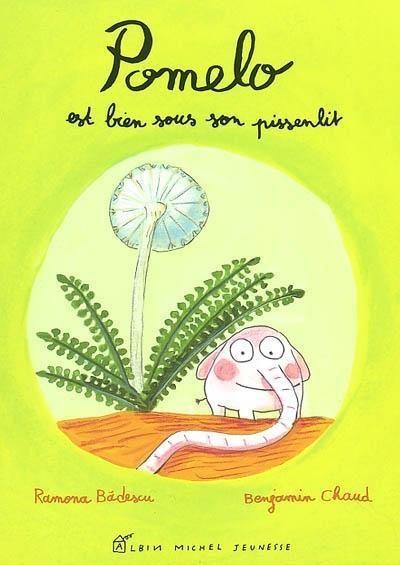 Pomelo est bien sous son pissenlit, Ramona Badescu, Benjamin Chaud - Pomelo, un tout petit éléphant, vit dans un jardin et habite sous un pissenlit. Sa trompe particulière lui permet bien des choses...