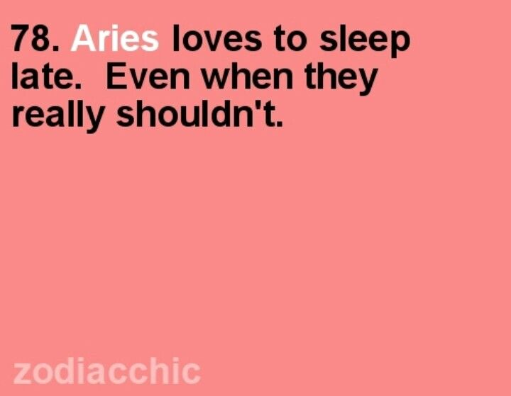 (78) Aries loves to sleep late. Even when they really shouldn't.