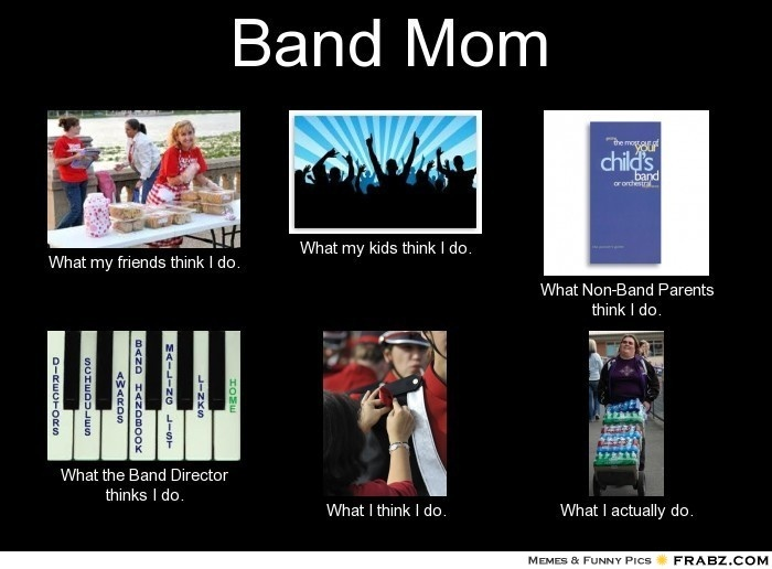 band moms  | Band Mom... - Meme Generator What i do