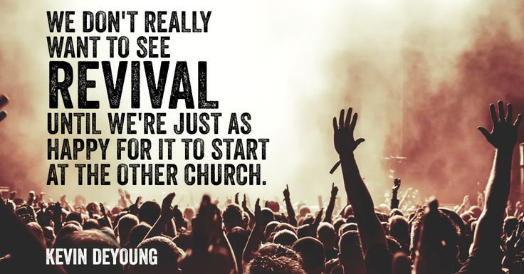 We don't really want to see revival until we're just as happy for it to start at the other church.– Kevin DeYoung