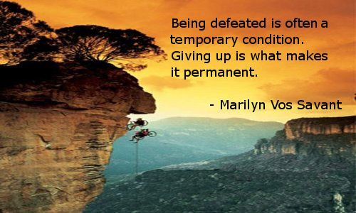 """Weekly Inspiration from ProHealth - """"Being defeated is often a temporary condition. Giving up is what makes it permanent."""" - Marilyn Vos Savant.  #ProHealth #inspiration"""