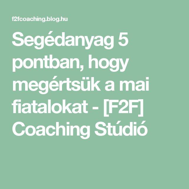 Segédanyag 5 pontban, hogy megértsük a mai fiatalokat - [F2F] Coaching Stúdió