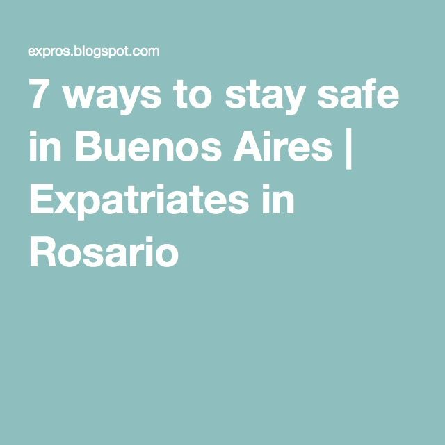 7 ways to stay safe in Buenos Aires | Expatriates in Rosario