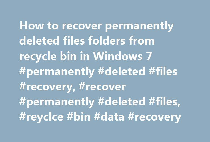 How to recover permanently deleted files folders from recycle bin in Windows 7 #permanently #deleted #files #recovery, #recover #permanently #deleted #files, #reyclce #bin #data #recovery http://italy.nef2.com/how-to-recover-permanently-deleted-files-folders-from-recycle-bin-in-windows-7-permanently-deleted-files-recovery-recover-permanently-deleted-files-reyclce-bin-data-recovery/  # How to recover permanently deleted files folders from recycle bin Restore permanently deleted photos video…
