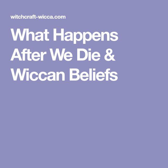 What Happens After We Die & Wiccan Beliefs