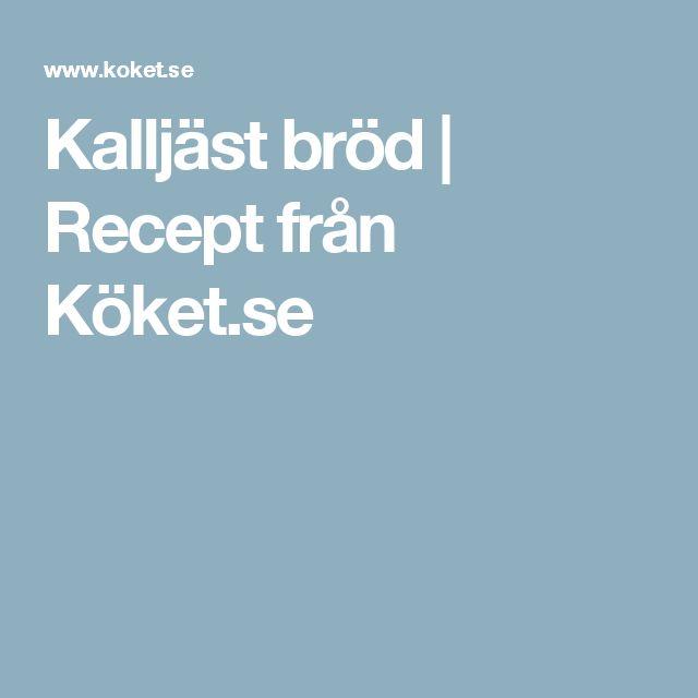 Kalljäst bröd   Recept från Köket.se