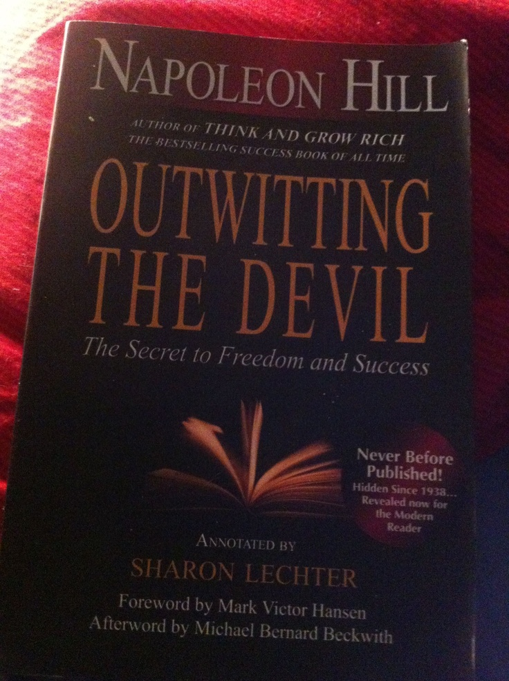 Outwitting the Devil, Napoleon Hill Napoleon Hill writes about his conversation with the Devil, unbelievable.